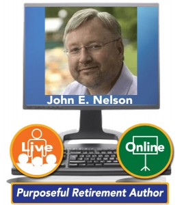 John E. Nelson – Purposeful Retirement Advocate, Author & Coach