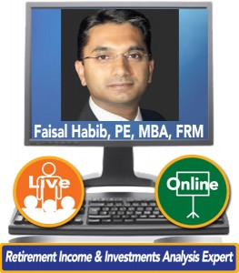 Faisal Habib, PE, MBA, FRM – Retirement Income and Investments Analysis Expert