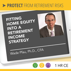Fitting Home Equity into a Retirement Income Strategy – Wade Pfau