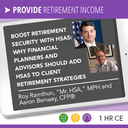 Boost Retirement Security with HSAs: Why Financial Planners and Advisors Should Add HSAs to Client Retirement Strategies - Roy Ramthun and Aaron Benway