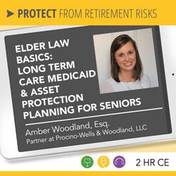 Elder Law Basics: Long Term Care Medicaid & Asset Protection Planning for Seniors - Amber Woodland, Esq.