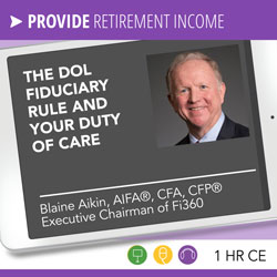 The DOL Fiduciary Rule and Your Duty - Blaine Aikin