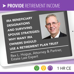IRA Beneficiary Designations and Surviving Spouse Strategies: Why Many IRA Owners Should Use a Retirement Plan Trust – Rex Hogue