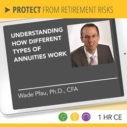 Understanding How Different Types of Annuities Work – Wade Pfau