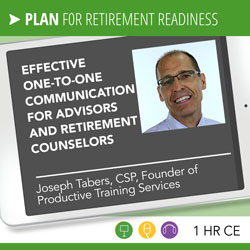 Effective One-to-One Communication for Advisors and Retirement Counselors – Joseph Tabers
