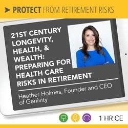 21st Century Longevity, Health, & Wealth: Preparing for Health Care Risks in Retirement – Heather Holmes