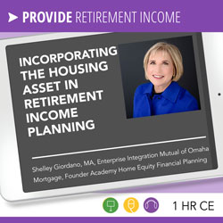Incorporating the Housing Asset in Retirement Income Planning - Shelley Giordano