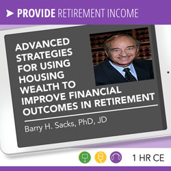 Advanced Strategies for Using Housing Wealth to Improve Financial Outcomes in Retirement - Barry Sacks